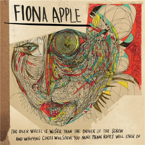 "3. Fiona Apple – ""The Idler Wheel Is Wiser Than the Driver of the Screw and Whipping Cords Will Serve You More Than Ropes Will Ever Do"""